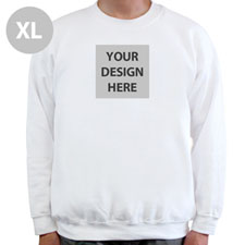 Create Your Own Image & Text Below White Xl Sweatshirt