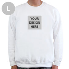 Create Your Own Image & Text Below White L Sweatshirt