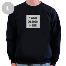 Create Your Own Image & Text Below Black L Sweatshirt