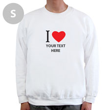 I Love Custom Message White Sweatshirt, S