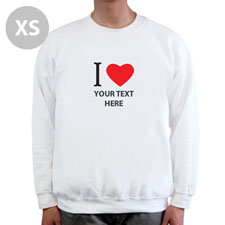 I Love Custom Message White Sweatshirt, XS